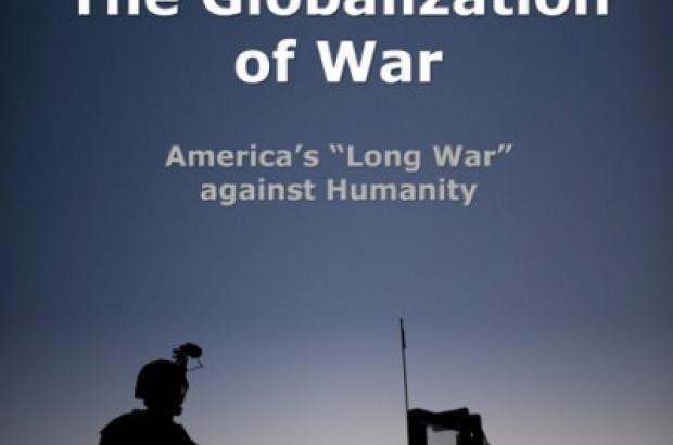 "Review: The Globalization of War, America's ""Long War"" against Humanity by Michel Chossudovsky"