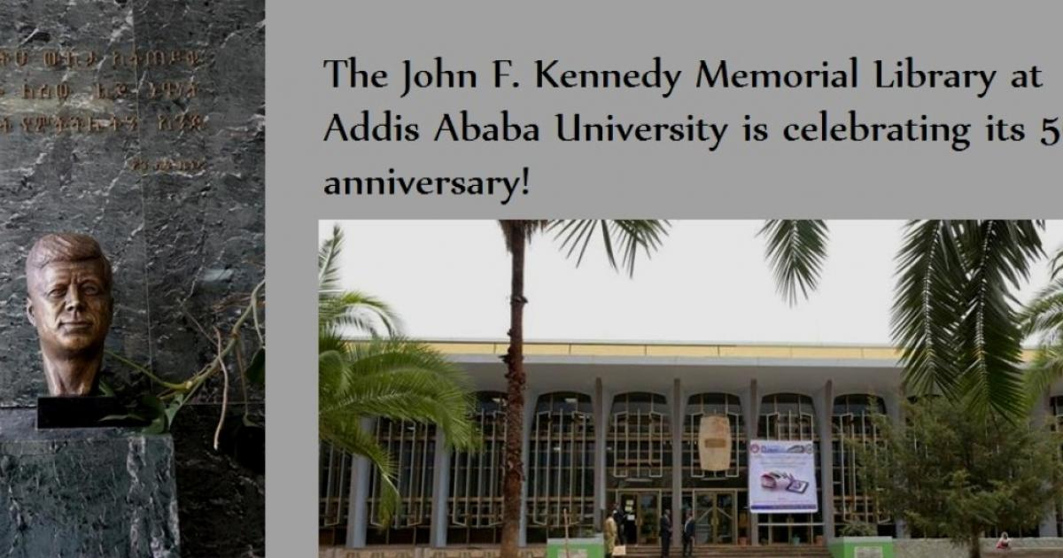U.S. Embassy is partnering with Addis Ababa University to mark the 50thAnniversary of the JFK Memorial Library