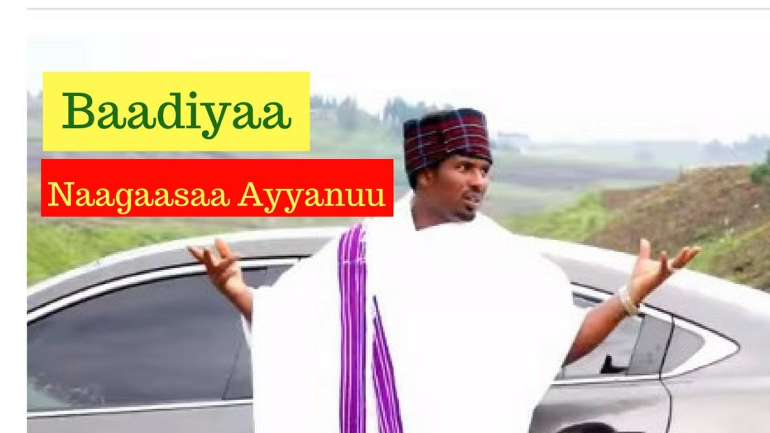 Naagaasaa Ayyanuu - Baadiyaa [NEW! Ethiopian Music Video 2017] Official Video